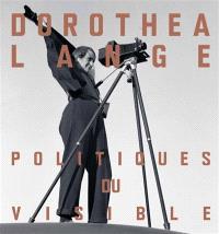 Dorothea Lange : politiques du visible