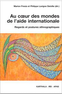 Au coeur des mondes de l'aide internationale : regards et postures ethnographiques