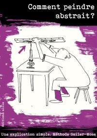 Comment peindre abstrait ? : une explication simple : méthode Sailer-Mose