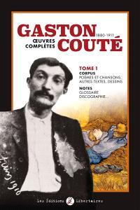 Gaston Couté, 1880-1911 : oeuvres complètes. Volume 1