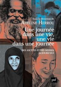 Une journée dans une vie, une vie dans une journée : des ascètes et des moines aujourd'hui