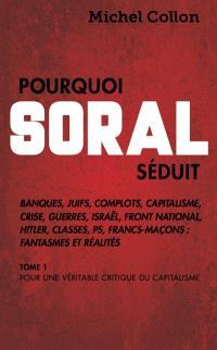 Pourquoi Soral séduit. Volume 1, Pour une véritable critique du capitalisme