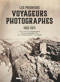 Les premiers voyageurs photographes : 1850-1914