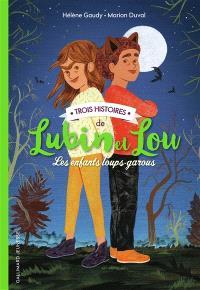 Lubin et Lou : les enfants loups-garous, Trois histoires de Lubin et Lou : les enfants loups-garous