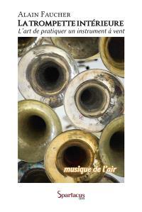 La trompette intérieure ou Musique de l'air : pour une meilleure liberté d'expression dans l'art de pratiquer un instrument à vent