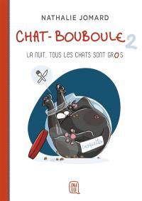 Chat-Bouboule. Volume 2, La nuit, tous les chats sont gros