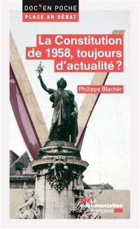 La constitution de 1958, toujours d'actualité ?
