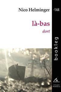 Là-bas : choix de séquences et de poèmes : 1992-2013 = Dort