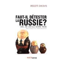 Faut-il détester la Russie ? : vers une nouvelle guerre froide ?