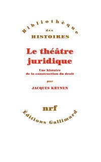 Le théâtre juridique : une histoire de la construction du droit