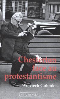 Chesterton face au protestantisme : de l'inconstance décomposante à la fossilisation créatrice