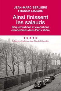 Ainsi finissent les salauds : séquestrations et exécutions clandestines dans Paris libéré