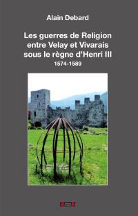Les guerres de Religion entre Velay et Vivarais sous le règne d'Henri III : 1575-1589