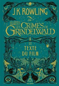 Les animaux fantastiques : les crimes de Grindelwald : le texte du film