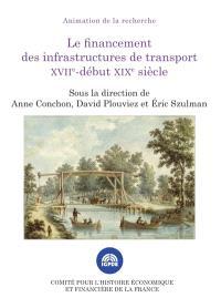 Le financement des infrastructures de transport, XVIIe-début XIXe siècle : colloque des 23 et 24 juin 2016