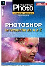 Compétence photo, hors série : les guides pratiques, Photoshop : la retouche de A à Z