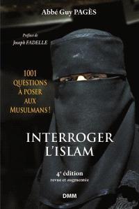 Interroger l'islam : 1.001 questions à poser aux musulmans !