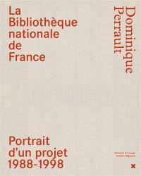 La Bibliothèque nationale de France : Dominique Perrault : portrait d'un projet 1988-1998