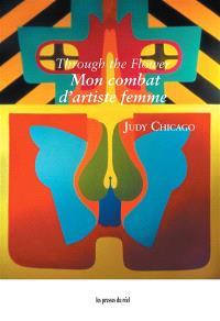 Through the flower : mon combat d'artiste femme