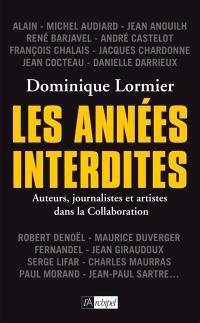 Les années interdites : auteurs, journalistes et artistes dans la collaboration