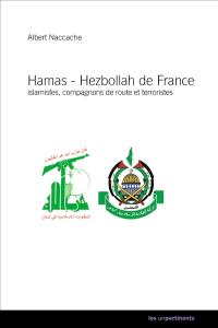 Hamas et Hezbollah de France : islamistes, compagnons de route et terroristes. Volume 1