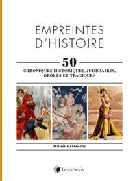 Empreintes d'histoire, 50 chroniques historiques, judiciaires, drôles et tragiques