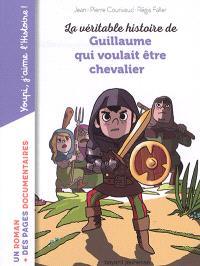 La véritable histoire de Guillaume qui voulait être chevalier