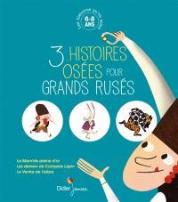 3 histoires osées pour grands rusés : 6-8 ans