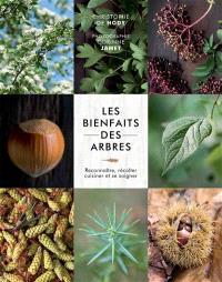 Les bienfaits des arbres : reconnaître, récolter, cuisiner et se soigner