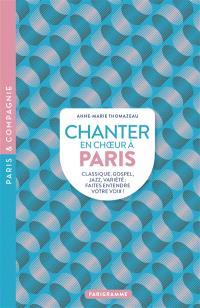 Chanter en choeur à Paris : classique, gospel, jazz, variétés : faites entendre votre voix !