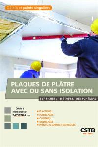 Plaques de plâtre avec ou sans isolation : 157 fiches, 16 étapes, 173 schémas : plafonds, habillages, cloisons, doublages, parois de gaines techniques