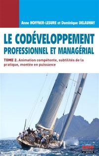Le codéveloppement professionnel et managérial. Volume 2, Animation compétente, subtilités de la pratique, montée en puissance