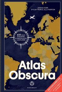 Atlas obscura : à la découverte des merveilles cachées du monde