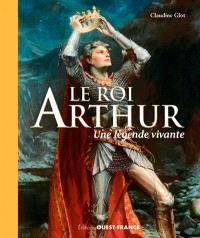 Le roi Arthur : une légende vivante