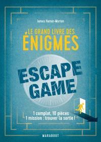 Le grand livre des énigmes : escape game : 1 complot, 10 pièces, 1 mission, trouver la sortie !