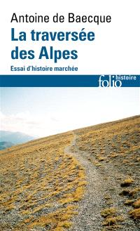 La traversée des Alpes : essai d'histoire marchée