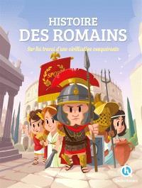 Histoire des Romains : sur les traces d'une civilisation conquérante
