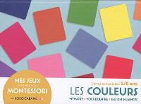 Les couleurs : mémory, vocabulaire, jeu des nuances, cartes sensorielles 3-8 ans : mes jeux d'inspiration Montessori