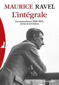 Maurice Ravel : l'intégrale : correspondance (1895-1937), écrits et entretiens