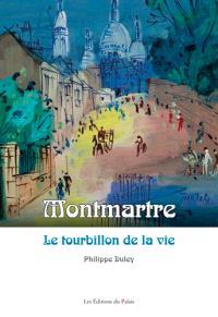 Montmartre : le tourbillon de la vie