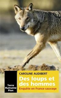 Des loups et des hommes : enquête en France sauvage