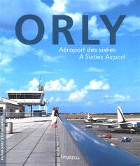 Orly : aéroport des sixties = Orly : a sixties airport