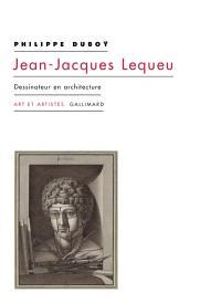 Jean Jacques Lequeu : dessinateur en architecture