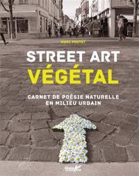 Street art végétal : carnet de poésie naturelle en milieu urbain