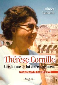 Thérèse Cornille : fondatrice de Claire Amitié : une femme de foi et d'engagement
