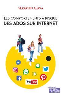 Les comportements à risque des ados sur Internet : comprendre, éduquer, protéger