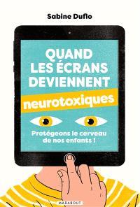 Quand les écrans deviennent neurotoxiques : protégeons le cerveau de nos enfants !