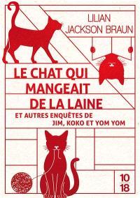 Le chat qui mangeait de la laine : et autres enquêtes de Jim, Koko et Yom Yom