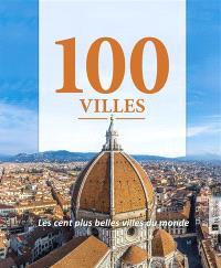 100 villes : les cent plus belles villes du monde