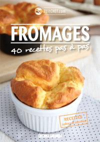 Fromages : 40 recettes pas à pas